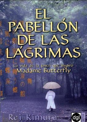 RESEÑA LITERARIA.  EL PABELLÓN DE LAS LÁGRIMAS.- Rei Kimura.- Edit. Espasa 2007.- 288 págs.