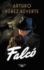RESEÑA LITERARIA. FALCÓ.- Arturo Pérez Reverte.- Edit. Alfaguara.- 291 págs.- Edic. 2016.