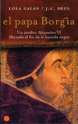 Reseña literaria. El Papa Borgia. (Un inédito Alejandro VI liberado al fin de la leyenda negra).-  Lola Galán y José Catalán Deus.