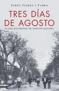 RESEÑA LITERARIA: TRES DÍAS DE AGOSTO.- Jordi Sierra i Fabra.- Edit Plaza y Janés. 318 págs. Publicada en Marzo 2016.