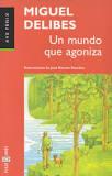 RESEÑA LITERARIA.  Un mundo que agoniza.- Miguel Delibes.- Edit. Plaza y Janés S.A.- 166 págs.- Editado en 1979.