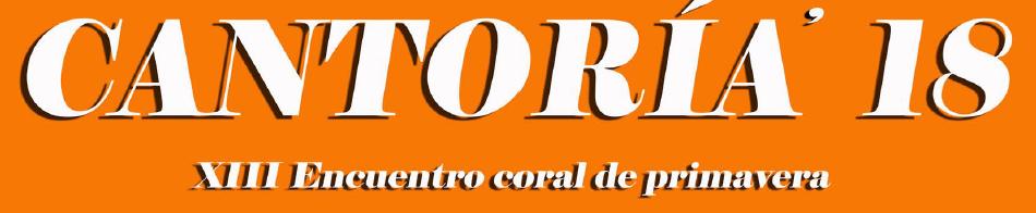 NUESTRA PRÓXIMA ACTUACIÓN: XIII ENCUENTRO CORAL DE PRIMAVERA-CANTORÍA 2018