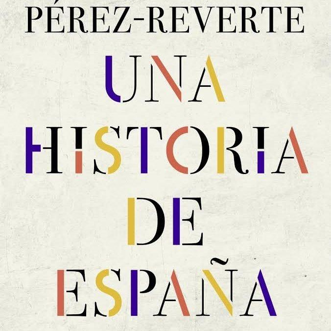 RESEÑA LITERARIA. UNA HISTORIA DE ESPAÑA.- Arturo Pérez-Reverte. Edit. Alfaguara.- 246 págs.