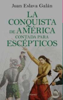 LA CONQUISTA DE AMÉRICA CONTADA PARA ESCÉPTICOS. Juan Eslava Galán
