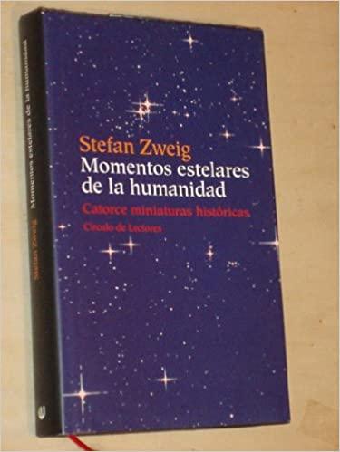 RESEÑA LITERARIA.  Momentos estelares de la humanidad.- Stefan Zweig.-